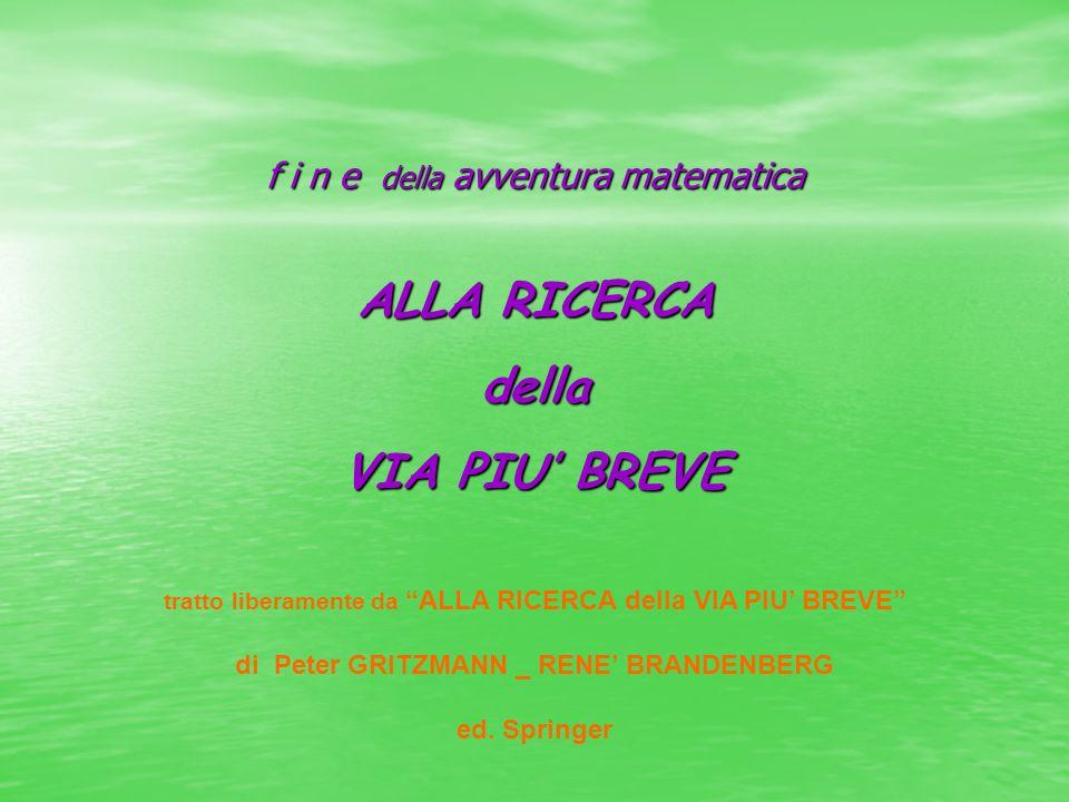 f i n e della avventura matematica tratto liberamente da ALLA RICERCA della VIA PIU BREVE di Peter GRITZMANN _ RENE BRANDENBERG ed.