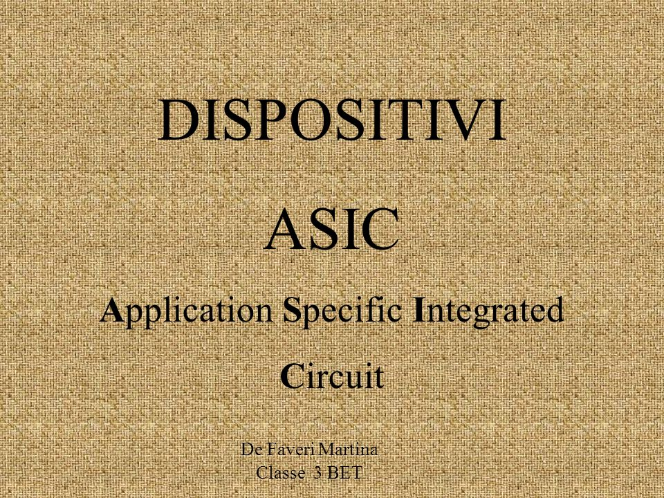 DISPOSITIVI ASIC Application Specific Integrated Circuit De Faveri Martina Classe 3 BET