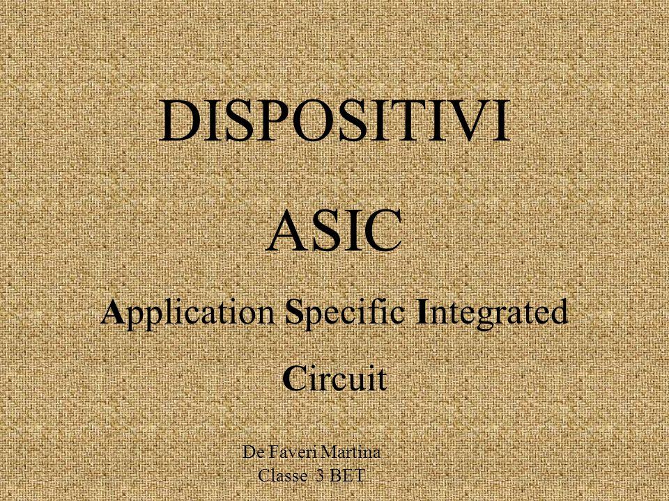 DISPOSITIVI ASIC Application Specific Integrated Circuit De Faveri Martina Classe 3 BET