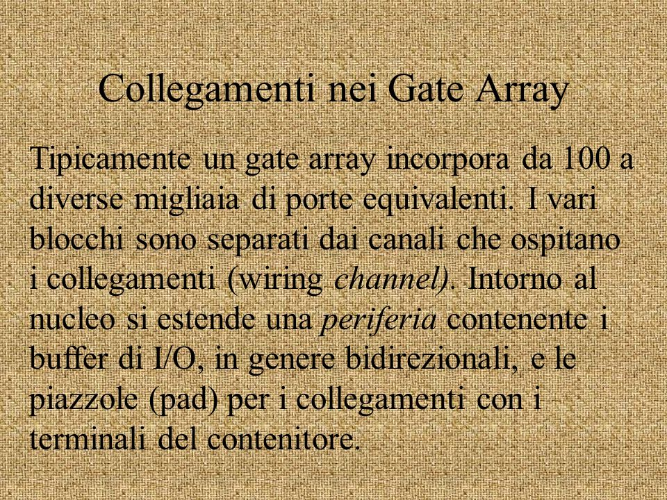 Collegamenti nei Gate Array Tipicamente un gate array incorpora da 100 a diverse migliaia di porte equivalenti.