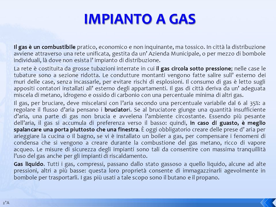 Il gas è un combustibile pratico, economico e non inquinante, ma tossico. In città la distribuzione avviene attraverso una rete unificata, gestita da