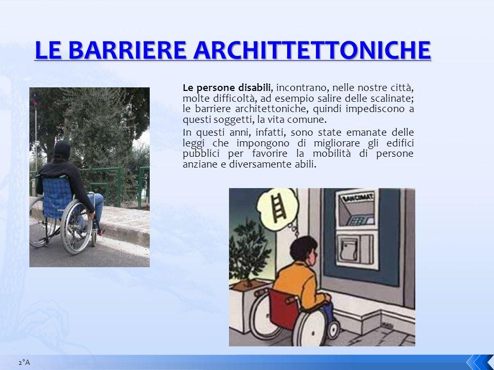 Le persone disabili, incontrano, nelle nostre città, molte difficoltà, ad esempio salire delle scalinate; le barriere architettoniche, quindi impedisc