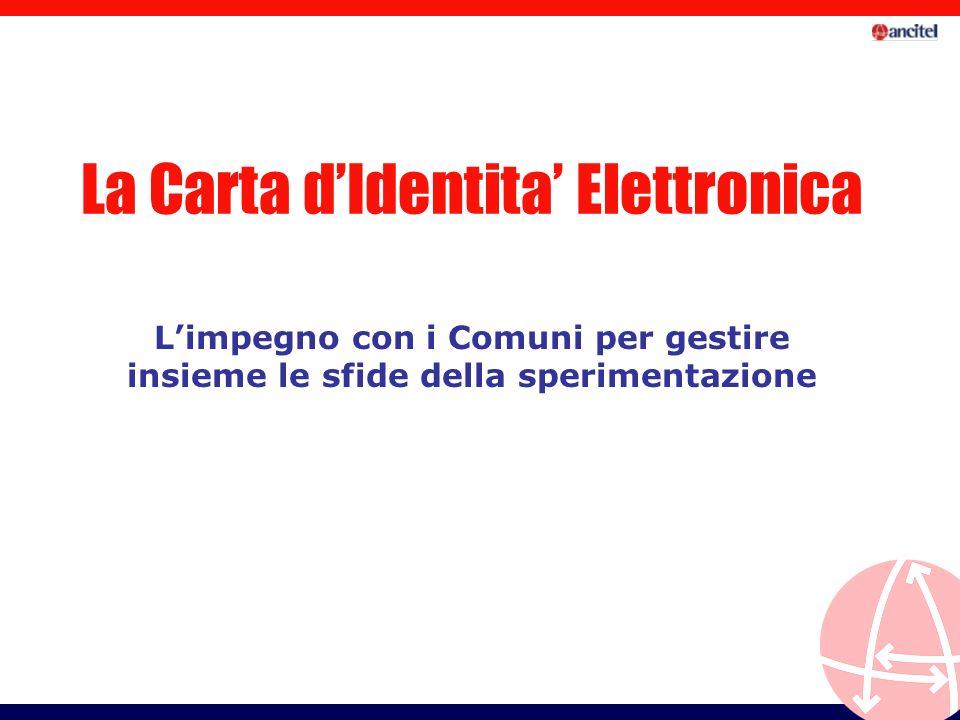 Limpegno con i Comuni per gestire insieme le sfide della sperimentazione La Carta dIdentita Elettronica