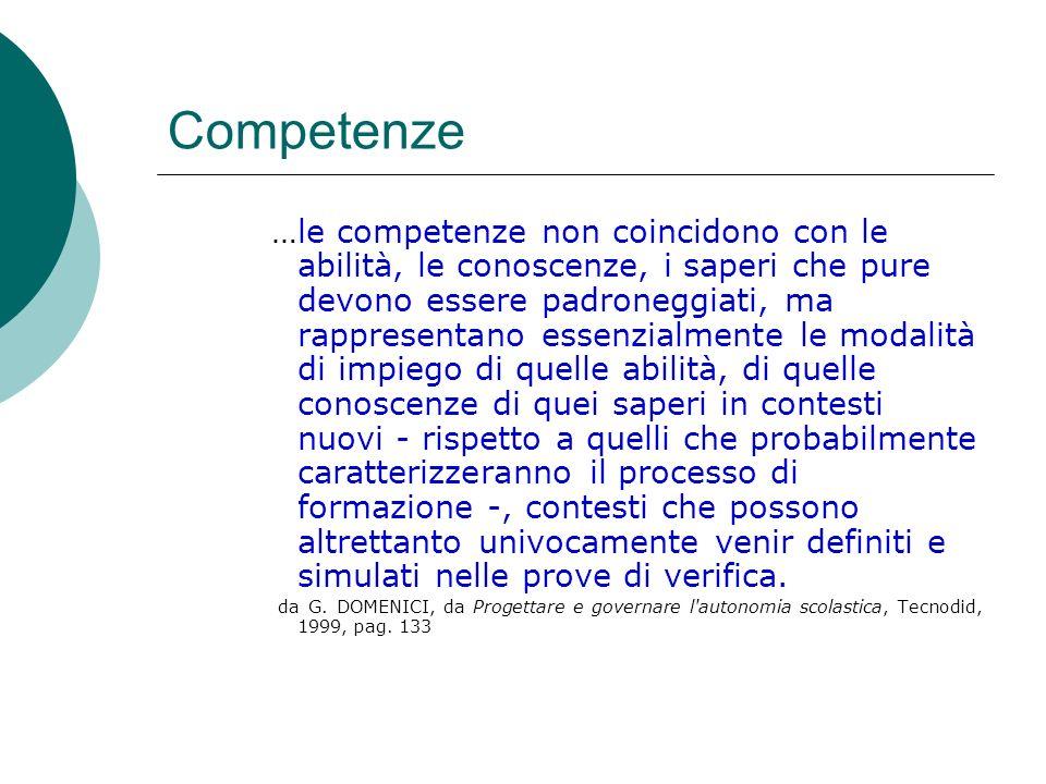 Competenze …le competenze non coincidono con le abilità, le conoscenze, i saperi che pure devono essere padroneggiati, ma rappresentano essenzialmente