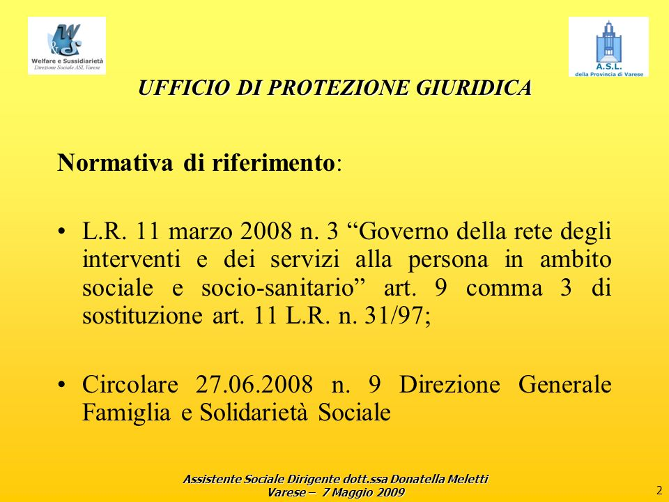 Assistente Sociale Dirigente dott.ssa Donatella Meletti Varese – 7 Maggio 2009 2 UFFICIO DI PROTEZIONE GIURIDICA Normativa di riferimento: L.R. 11 mar