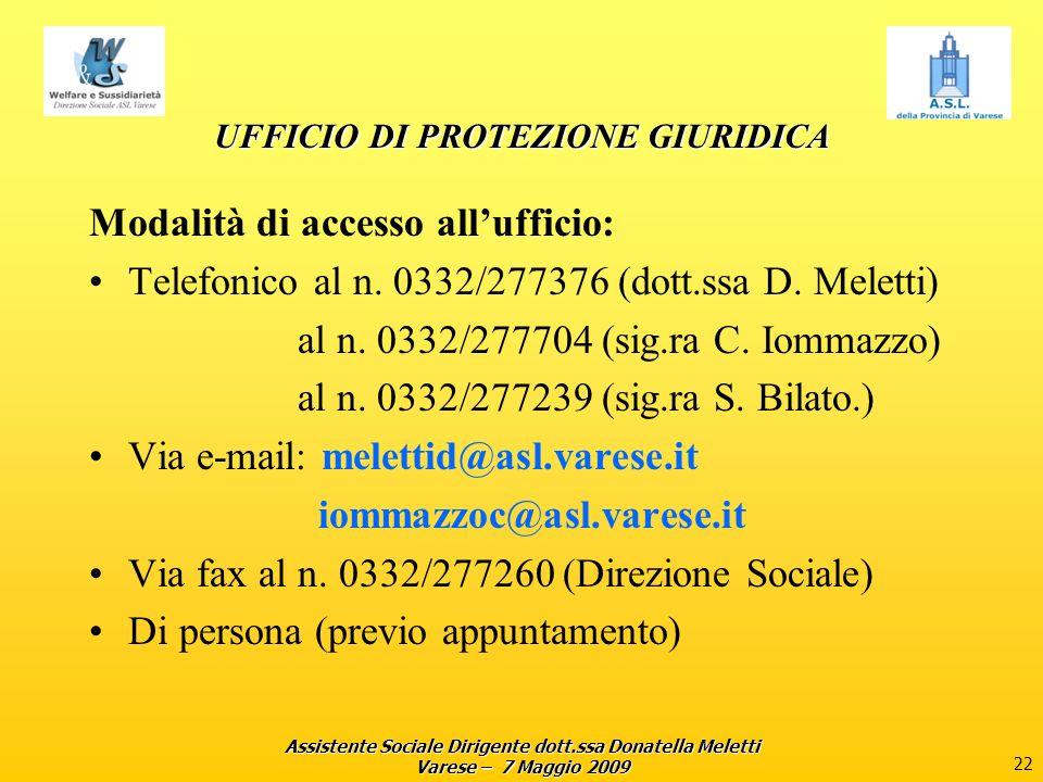 Assistente Sociale Dirigente dott.ssa Donatella Meletti Varese – 7 Maggio 2009 22 UFFICIO DI PROTEZIONE GIURIDICA Modalità di accesso allufficio: Telefonico al n.