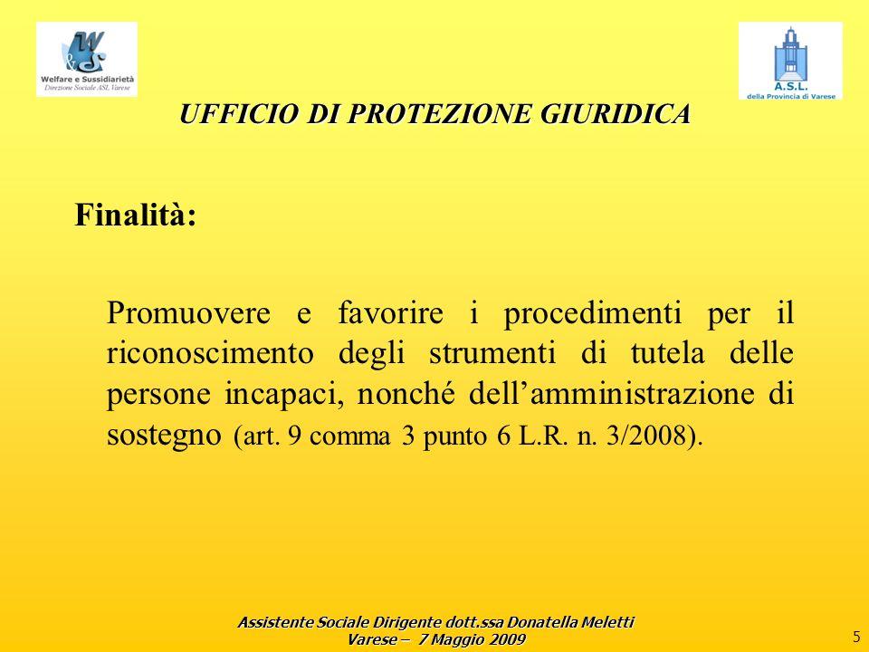 Assistente Sociale Dirigente dott.ssa Donatella Meletti Varese – 7 Maggio 2009 5 UFFICIO DI PROTEZIONE GIURIDICA Finalità: Promuovere e favorire i pro