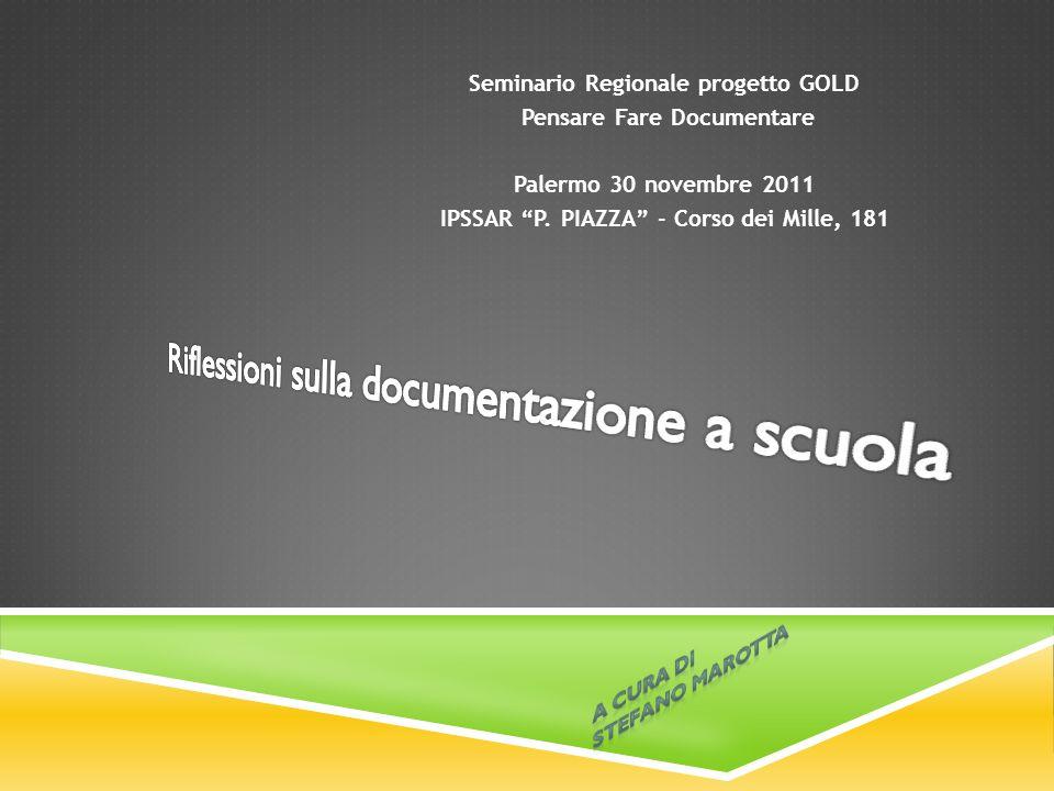 Seminario Regionale progetto GOLD Pensare Fare Documentare Palermo 30 novembre 2011 IPSSAR P. PIAZZA - Corso dei Mille, 181