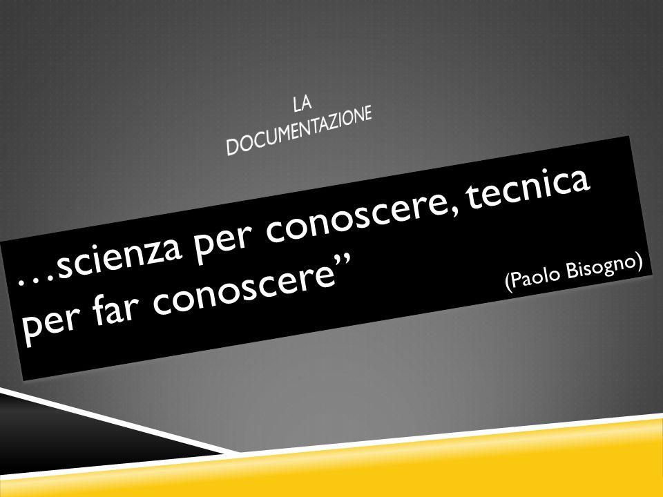 …scienza per conoscere, tecnica per far conoscere (Paolo Bisogno) …scienza per conoscere, tecnica per far conoscere (Paolo Bisogno)