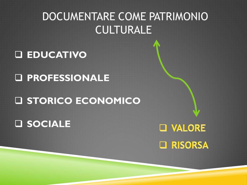 DOCUMENTARE COME PATRIMONIO CULTURALE EDUCATIVO PROFESSIONALE STORICO ECONOMICO SOCIALE