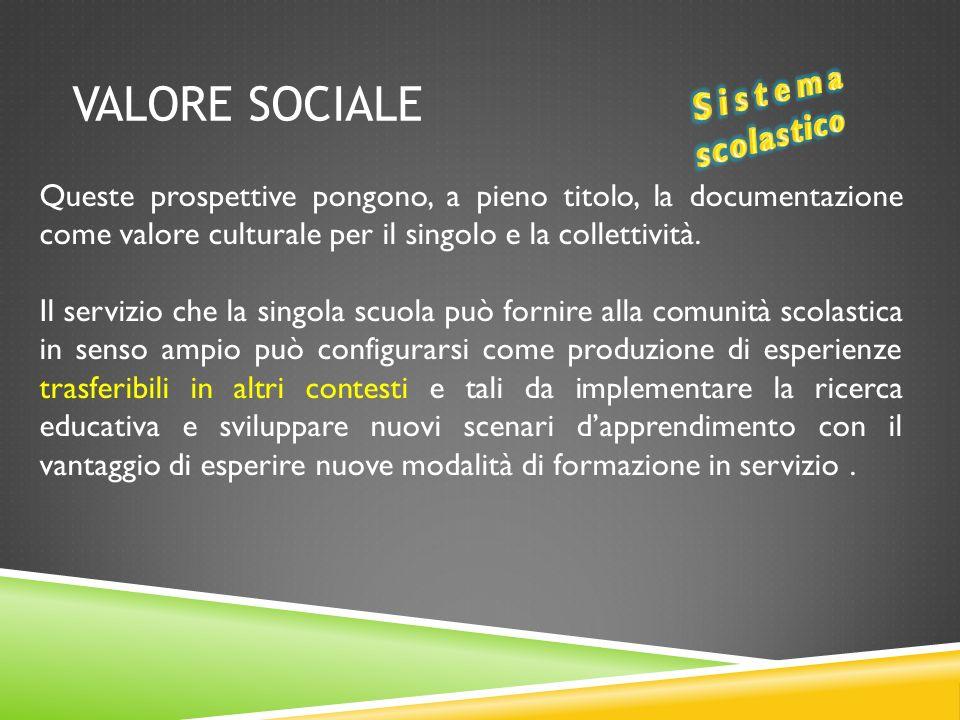 VALORE SOCIALE Queste prospettive pongono, a pieno titolo, la documentazione come valore culturale per il singolo e la collettività.