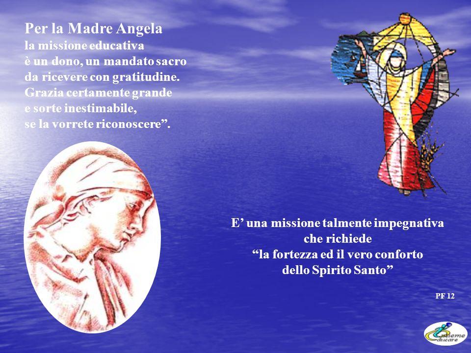 Per la Madre Angela la missione educativa è un dono, un mandato sacro da ricevere con gratitudine.