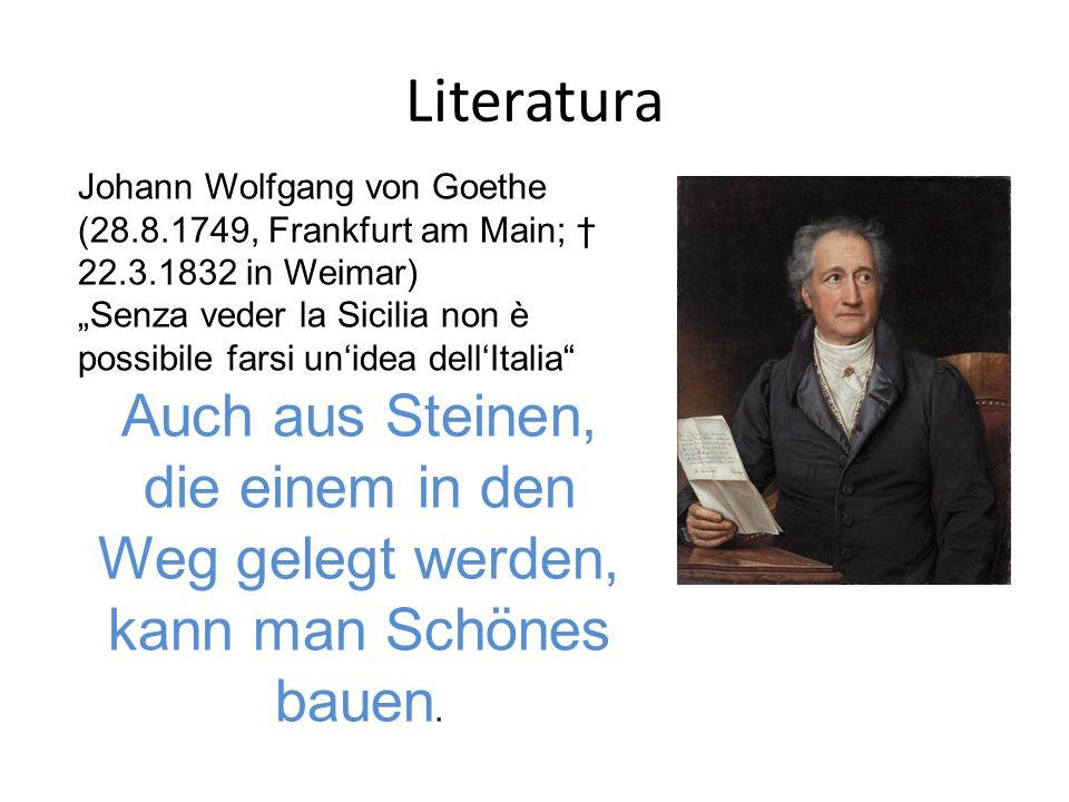 Literatura Johann Wolfgang von Goethe (28.8.1749, Frankfurt am Main; 22.3.1832 in Weimar) Senza veder la Sicilia non è possibile farsi unidea dellItal