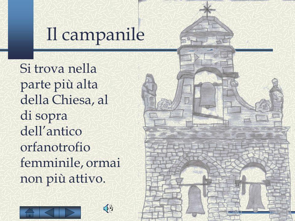 Il campanile Si trova nella parte più alta della Chiesa, al di sopra dellantico orfanotrofio femminile, ormai non più attivo.