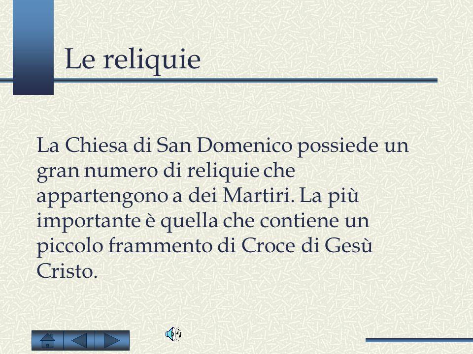 Le reliquie La Chiesa di San Domenico possiede un gran numero di reliquie che appartengono a dei Martiri. La più importante è quella che contiene un p