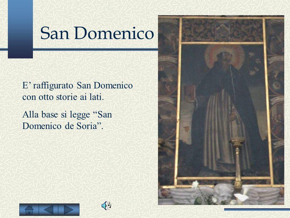 San Domenico E raffigurato San Domenico con otto storie ai lati. Alla base si legge San Domenico de Soria.