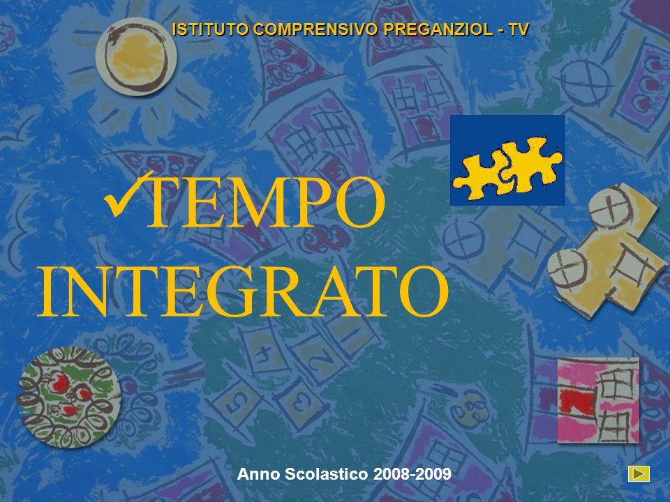 ISTITUTO COMPRENSIVO PREGANZIOL - TV Anno Scolastico 2008-2009 TEMPO INTEGRATO