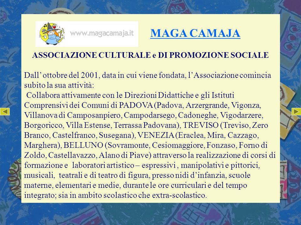 MAGA CAMAJA ASSOCIAZIONE CULTURALE e DI PROMOZIONE SOCIALE Dall ottobre del 2001, data in cui viene fondata, lAssociazione comincia subito la sua atti