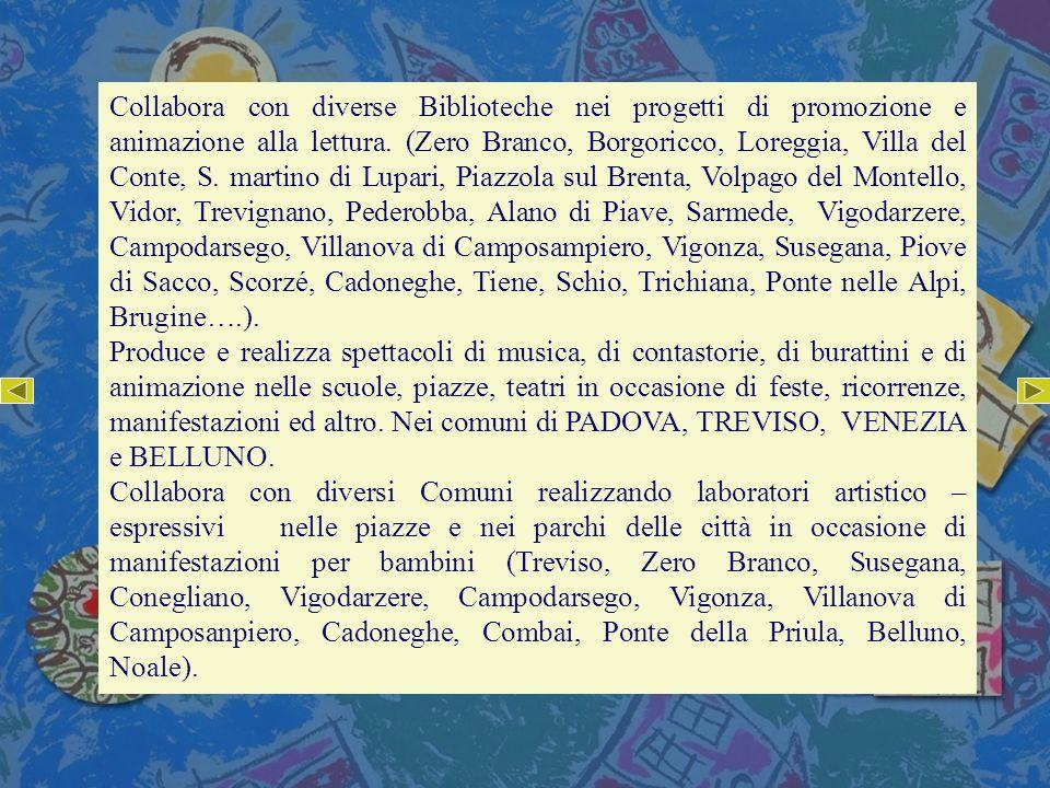 Collabora con diverse Biblioteche nei progetti di promozione e animazione alla lettura. (Zero Branco, Borgoricco, Loreggia, Villa del Conte, S. martin