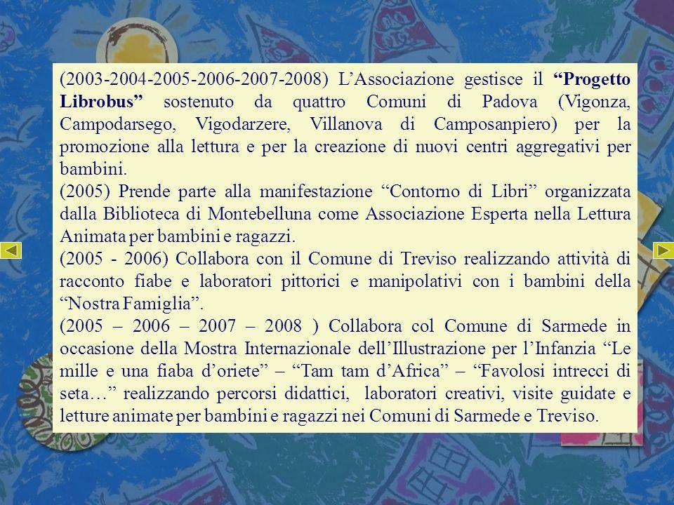 (2003-2004-2005-2006-2007-2008) LAssociazione gestisce il Progetto Librobus sostenuto da quattro Comuni di Padova (Vigonza, Campodarsego, Vigodarzere,