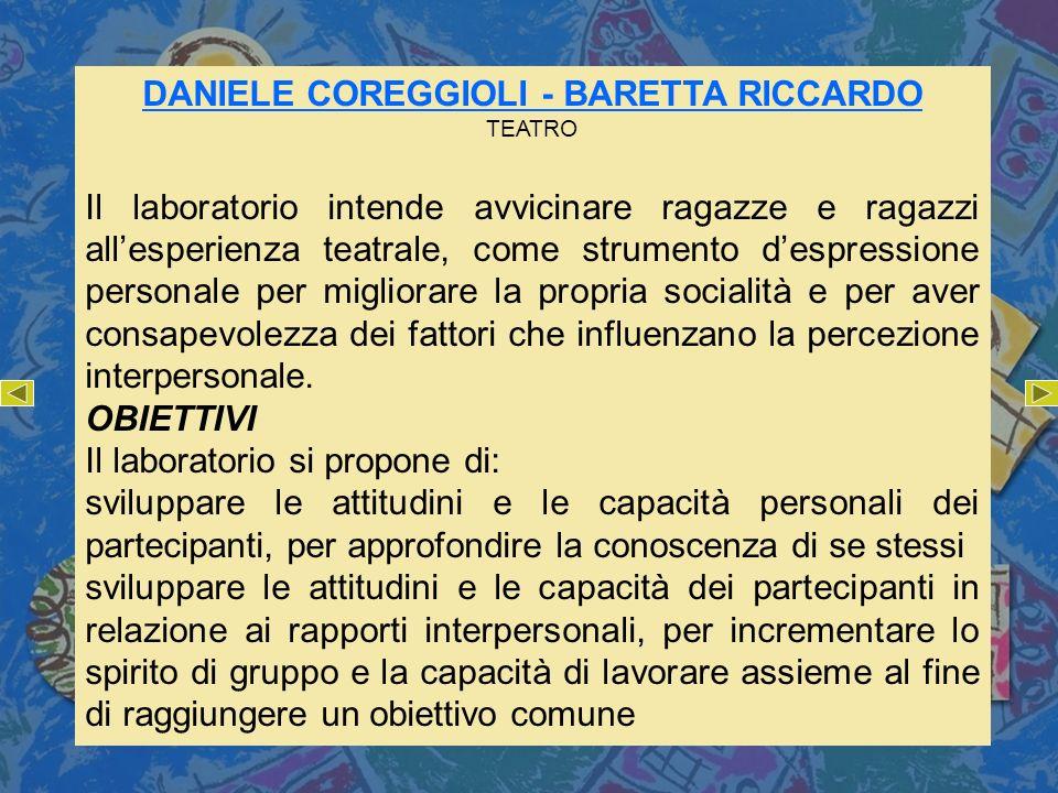 DANIELE COREGGIOLI - BARETTA RICCARDO TEATRO Il laboratorio intende avvicinare ragazze e ragazzi allesperienza teatrale, come strumento despressione p