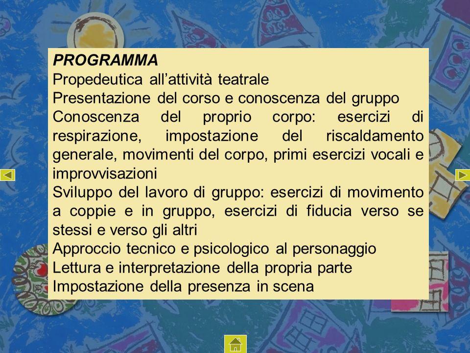 PROGRAMMA Propedeutica allattività teatrale Presentazione del corso e conoscenza del gruppo Conoscenza del proprio corpo: esercizi di respirazione, im
