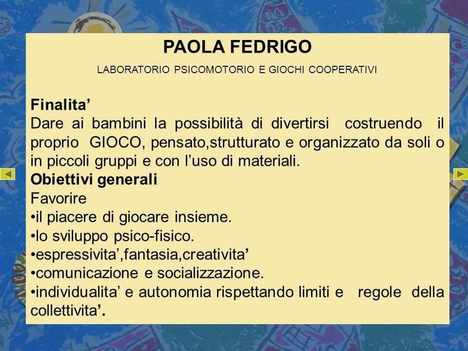 PAOLA FEDRIGO LABORATORIO PSICOMOTORIO E GIOCHI COOPERATIVI Finalita Dare ai bambini la possibilità di divertirsi costruendo il proprio GIOCO, pensato
