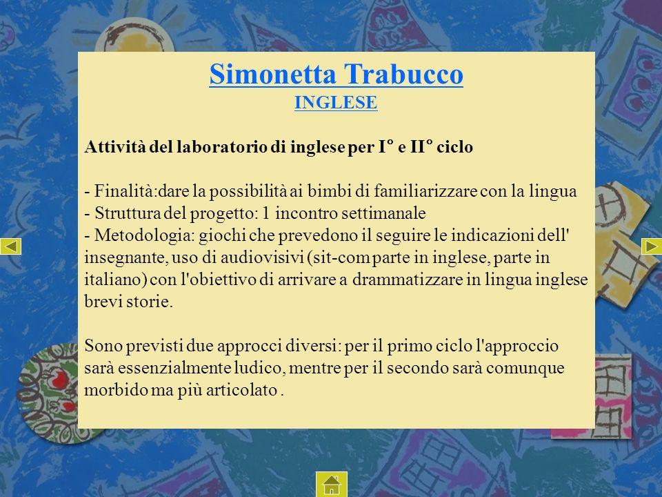 Simonetta Trabucco INGLESE Attività del laboratorio di inglese per I° e II° ciclo - Finalità:dare la possibilità ai bimbi di familiarizzare con la lin