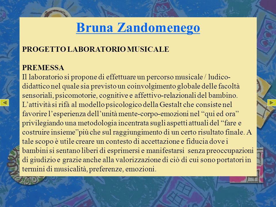 Bruna Zandomenego PROGETTO LABORATORIO MUSICALE PREMESSA Il laboratorio si propone di effettuare un percorso musicale / ludico- didattico nel quale si