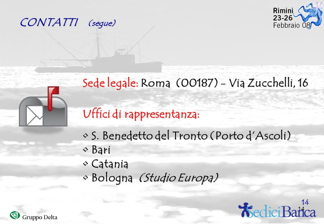 14 CONTATTI (segue) Sede legale: Roma (00187) - Via Zucchelli, 16 Uffici di rappresentanza: S. Benedetto del Tronto (Porto dAscoli) S. Benedetto del T