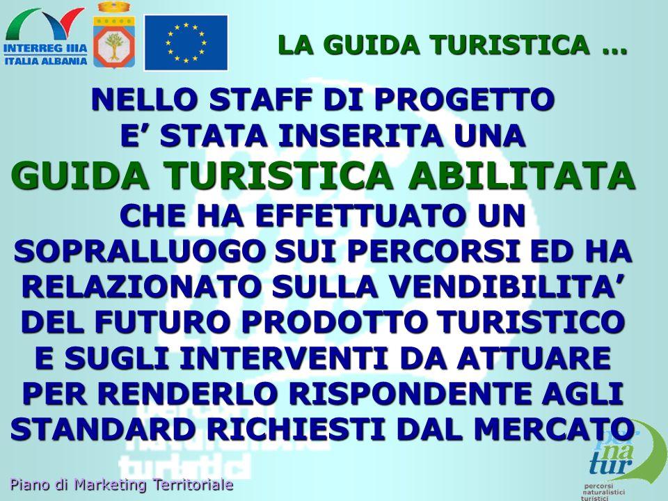 Piano di Marketing Territoriale LA GUIDA TURISTICA … NELLO STAFF DI PROGETTO E STATA INSERITA UNA GUIDA TURISTICA ABILITATA CHE HA EFFETTUATO UN SOPRA