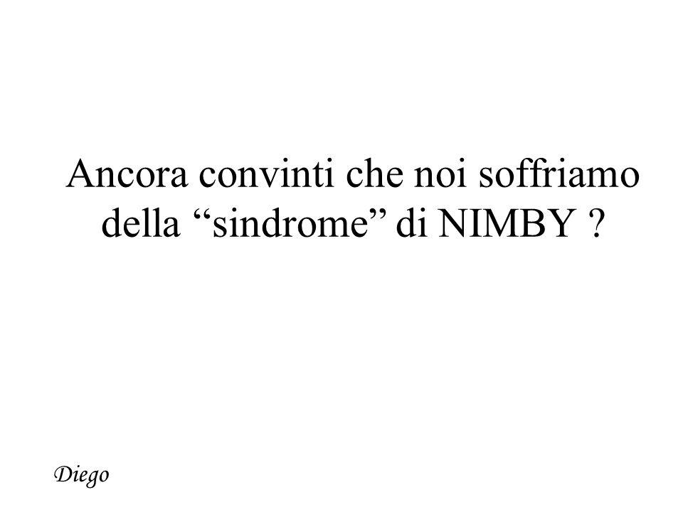 Ancora convinti che noi soffriamo della sindrome di NIMBY ? Diego