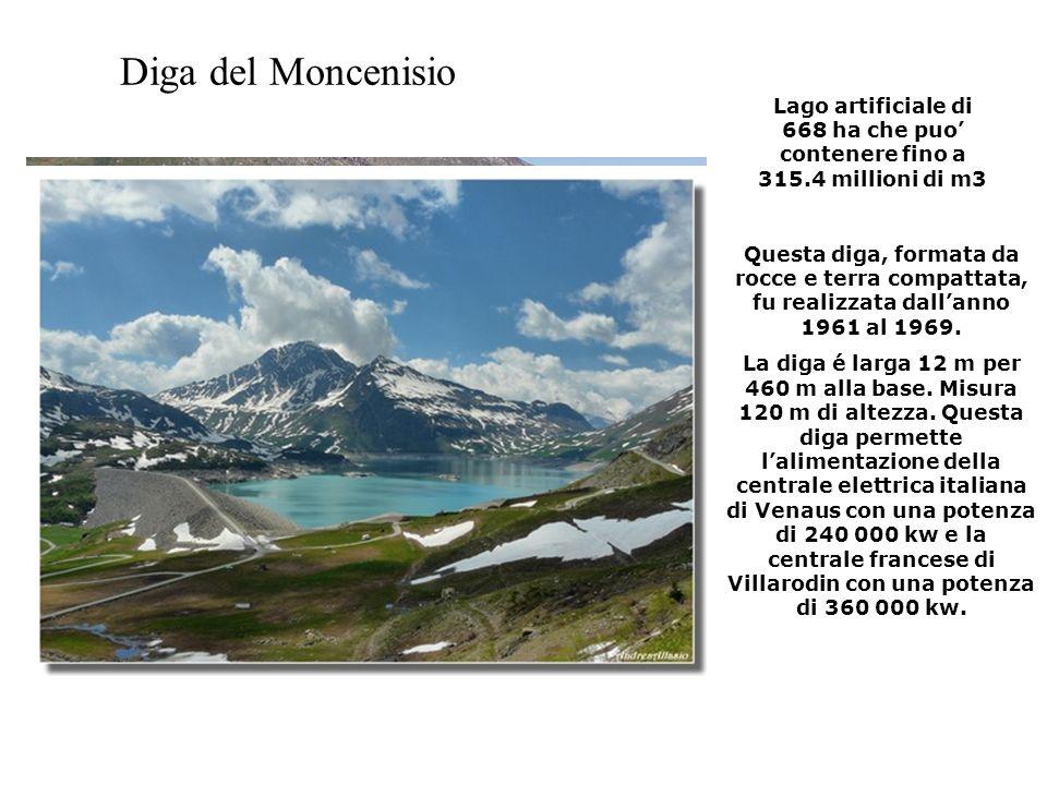 Diga del Moncenisio Lago artificiale di 668 ha che puo contenere fino a 315.4 millioni di m3 Questa diga, formata da rocce e terra compattata, fu real