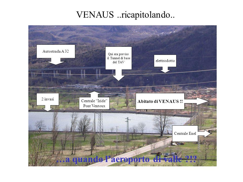 VENAUS..ricapitolando.. Autostrada A 32 2 invasi elettrodotto Centrale Enel Centrale Iride Pont Ventoux Abitato di VENAUS !! Qui era previso il Tunnel