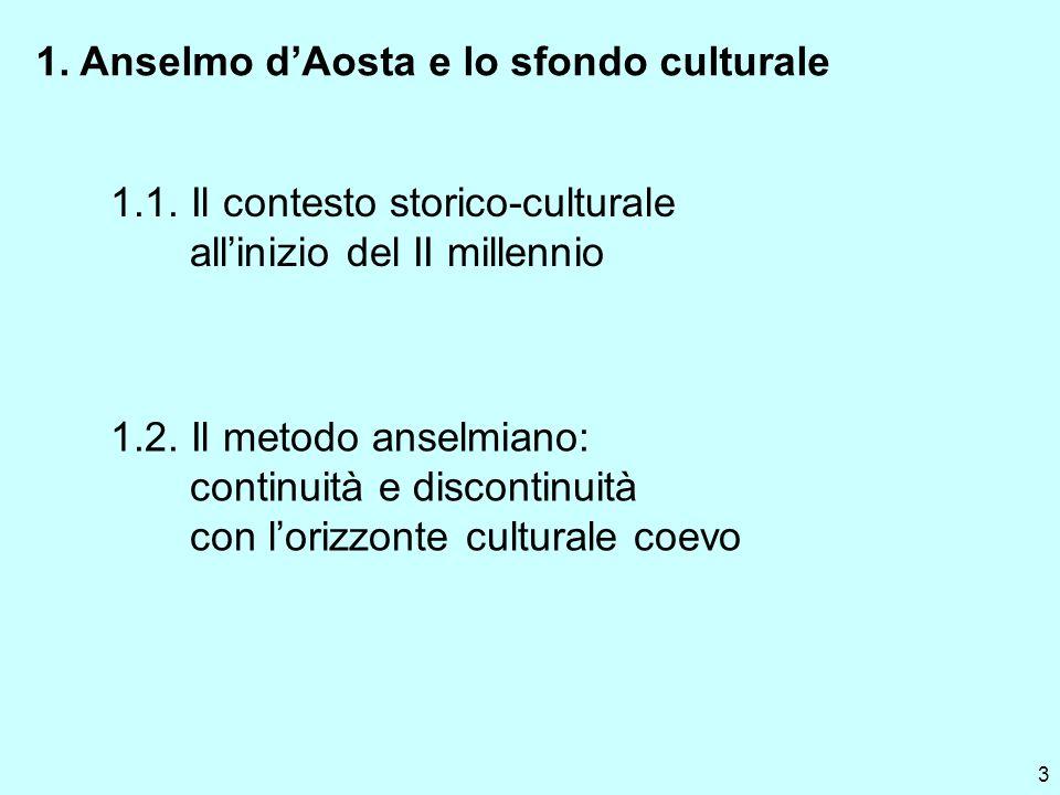 3 1. Anselmo dAosta e lo sfondo culturale 1.2. Il metodo anselmiano: continuità e discontinuità con lorizzonte culturale coevo 1.1. Il contesto storic