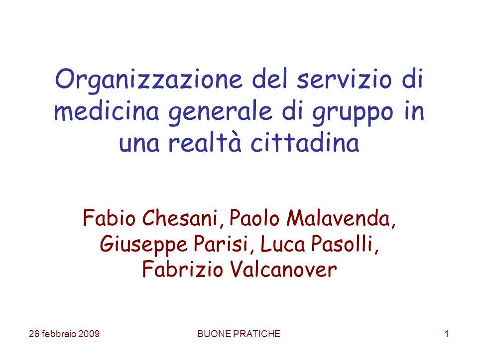 26 febbraio 2009BUONE PRATICHE1 Organizzazione del servizio di medicina generale di gruppo in una realtà cittadina Fabio Chesani, Paolo Malavenda, Giu
