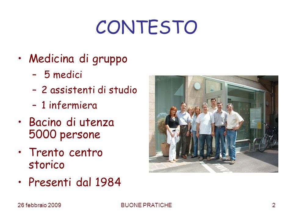26 febbraio 2009BUONE PRATICHE2 CONTESTO Medicina di gruppo – 5 medici –2 assistenti di studio –1 infermiera Bacino di utenza 5000 persone Trento centro storico Presenti dal 1984