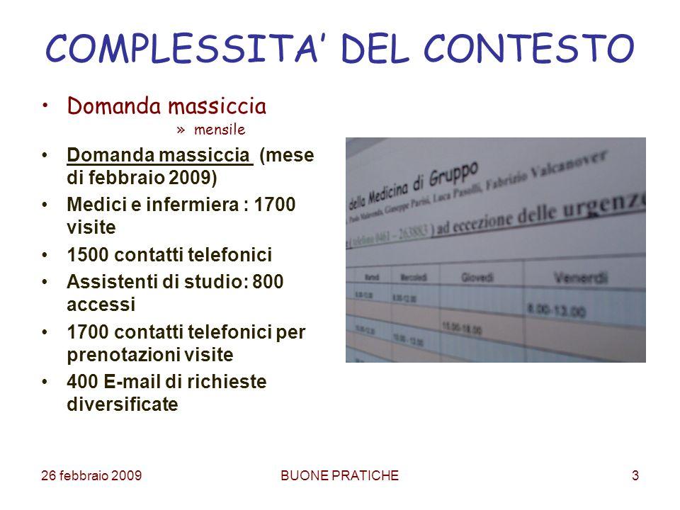 26 febbraio 2009BUONE PRATICHE3 COMPLESSITA DEL CONTESTO Domanda massiccia »mensile Domanda massiccia (mese di febbraio 2009) Medici e infermiera : 17