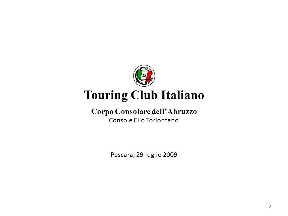 Corpo Consolare dellAbruzzo Console Elio Torlontano Touring Club Italiano Pescara, 29 luglio 2009 9