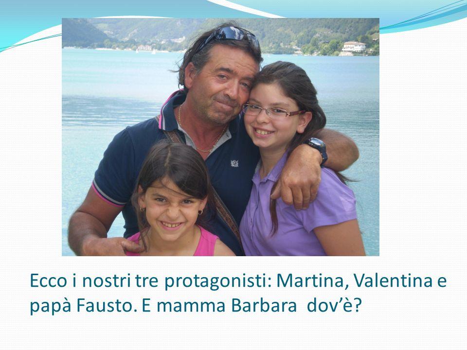 Ecco i nostri tre protagonisti: Martina, Valentina e papà Fausto. E mamma Barbara dovè?