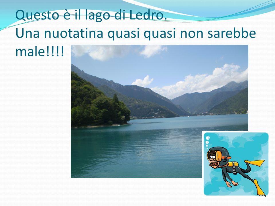 Questo è il lago di Ledro. Una nuotatina quasi quasi non sarebbe male!!!!