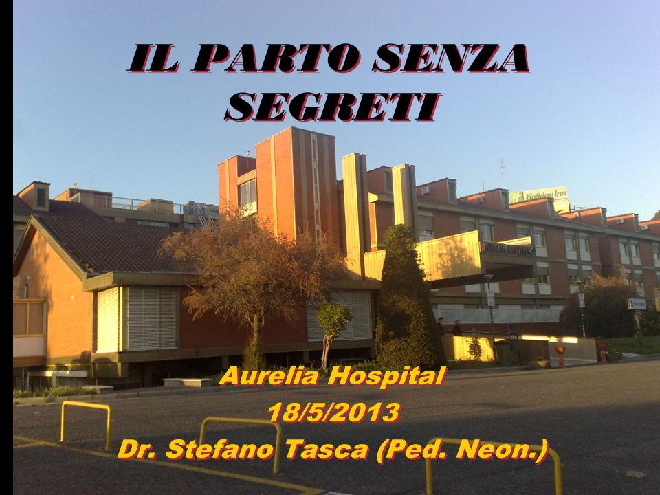 IL PARTO SENZA SEGRETI Aurelia Hospital 18/5/2013 Dr. Stefano Tasca (Ped. Neon.) Aurelia Hospital 18/5/2013 Dr. Stefano Tasca (Ped. Neon.)