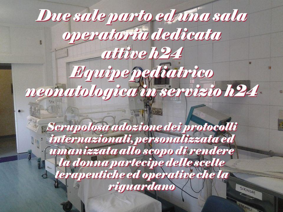 Due sale parto ed una sala operatoria dedicata attive h24 Equipe pediatrico neonatologica in servizio h24 Scrupolosa adozione dei protocolli internazi