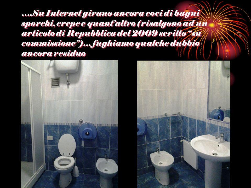 ….Su Internet girano ancora voci di bagni sporchi, crepe e quantaltro (risalgono ad un articolo di Repubblica del 2009 scritto su commissione)… fughia