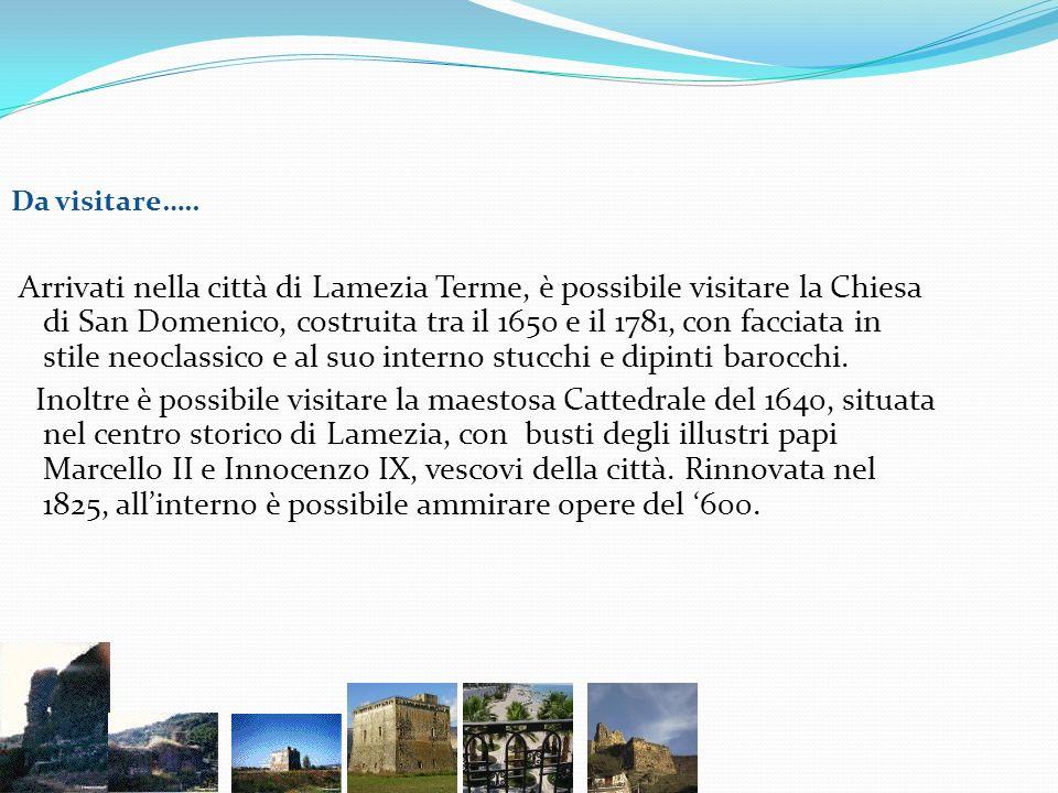 Arrivati nella città di Lamezia Terme, è possibile visitare la Chiesa di San Domenico, costruita tra il 1650 e il 1781, con facciata in stile neoclass