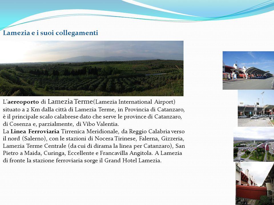 Lamezia e i suoi collegamenti L'aereoporto di Lamezia Terme (Lamezia International Airport) situato a 2 Km dalla città di Lamezia Terme, in Provincia