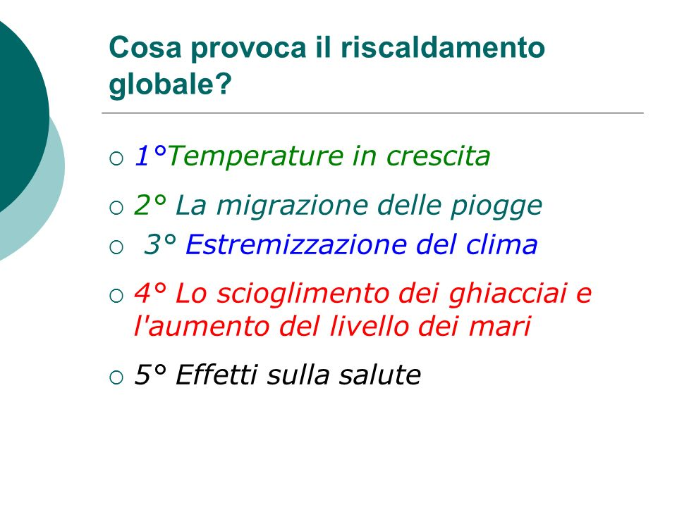 1°Temperature in crescita 2° La migrazione delle piogge 3° Estremizzazione del clima 4° Lo scioglimento dei ghiacciai e l'aumento del livello dei mari