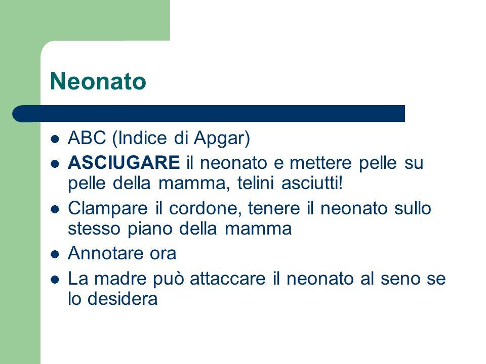 Neonato ABC (Indice di Apgar) ASCIUGARE il neonato e mettere pelle su pelle della mamma, telini asciutti! Clampare il cordone, tenere il neonato sullo