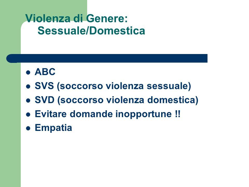 Violenza di Genere: Sessuale/Domestica ABC SVS (soccorso violenza sessuale) SVD (soccorso violenza domestica) Evitare domande inopportune !! Empatia