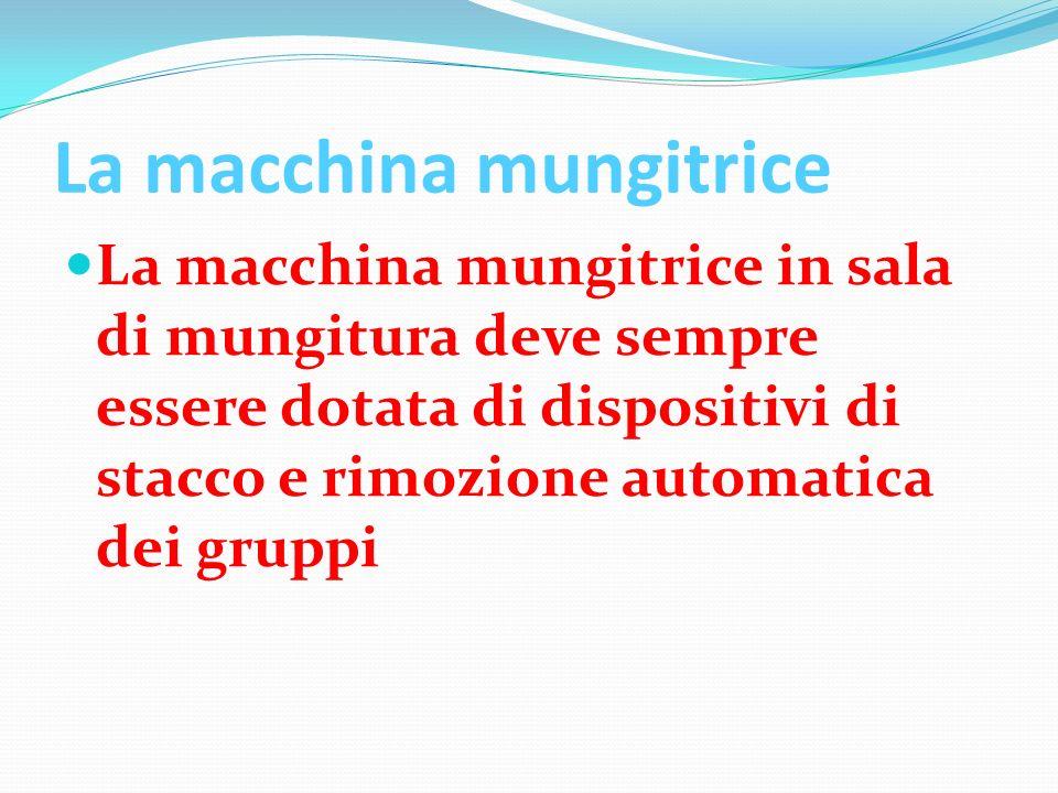 La macchina mungitrice La macchina mungitrice in sala di mungitura deve sempre essere dotata di dispositivi di stacco e rimozione automatica dei grupp